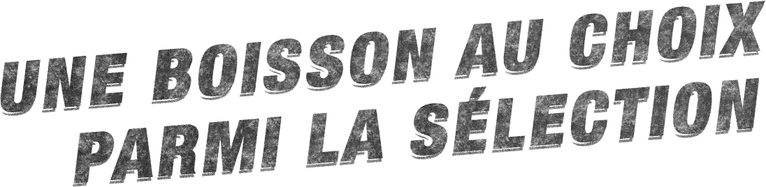 UNE BOISSON...