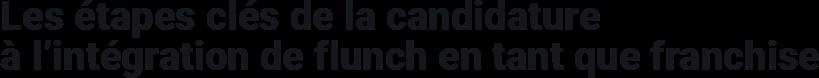 Les étapes clés de la candidature à l'intégration de flunch en